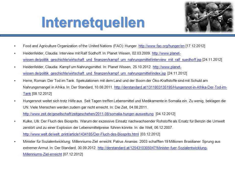 Internetquellen Food and Agriculture Organization of the United Nations (FAO): Hunger. http://www.fao.org/hunger/en [17.12.2012]